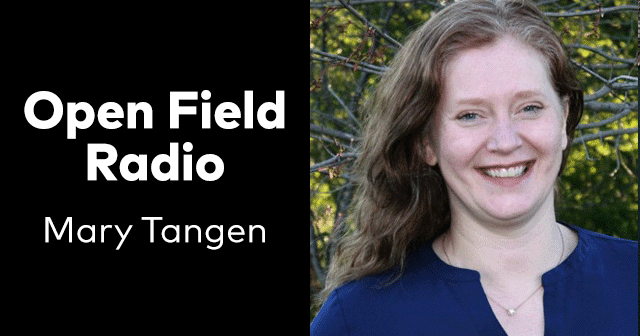 News Insights Open Field Radio Mary Tangen